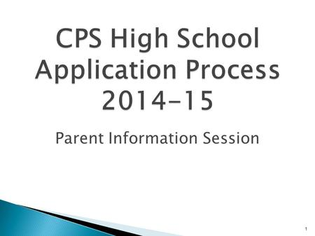 1 CPS High School Application Process 2014-15 Parent Information Session.