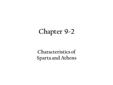 Chapter 9-2 Characteristics of Sparta and Athens.
