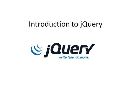 Introduction to jQuery. Learning Objectives By the end of this lecture, you should be able to: – Describe what is meant by a software library- particularly.
