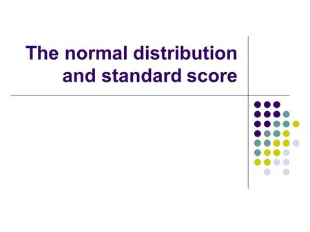The normal distribution and standard score Standardizing a score Let's say the SAT has a mean of 500 and a standard deviation of 100 while the ACT has.