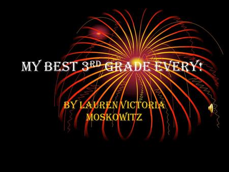 My best 3 rd grade every! By Lauren Victoria Moskowitz.