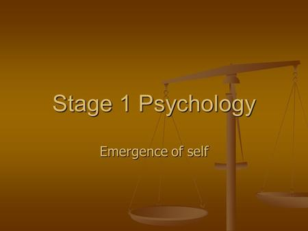Stage 1 Psychology Emergence of self. Understanding Self Self Understanding Self Understanding Seeing yourself as a unique individual Seeing yourself.