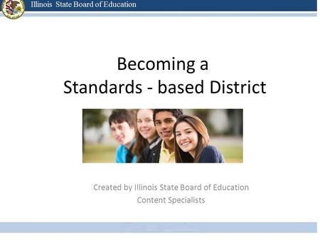 Becoming a Standards - based District Created by Illinois State Board of Education Content Specialists.
