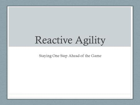 Reactive Agility Staying One Step Ahead of the Game.