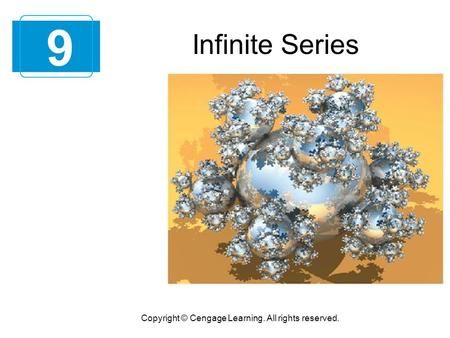 Infinite Series 9 Copyright © Cengage Learning. All rights reserved.