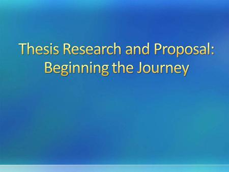 Writing a thesis is like going on a journey. First you decide on your destination.