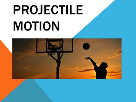 PROJECTILE MOTION. WHAT IS PROJECTILE MOTION? Projectile motion refers to the motion of an object projected into the air at an angle. A projectile has.