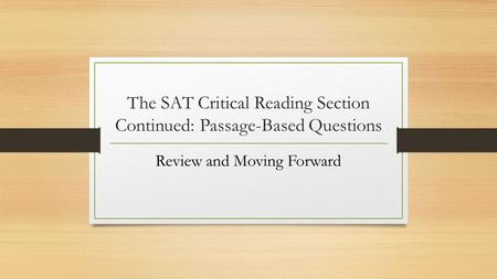 The SAT Critical Reading Section Continued: Passage-Based Questions Review and Moving Forward.