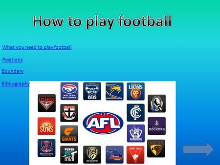 What you need to play football Positions Boundary Bibliography.