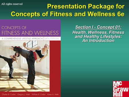 Presentation Package for Concepts of Fitness and Wellness 6e Section I - Concept 01: Health, Wellness, Fitness and Healthy Lifestyles: An Introduction.
