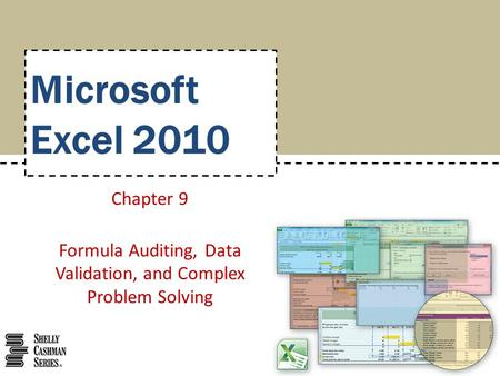Microsoft Excel 2010 Chapter 9 Formula Auditing, Data Validation, and Complex Problem Solving.