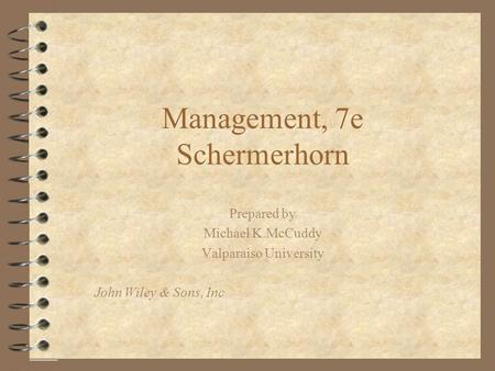 Management, 7e Schermerhorn Prepared by Michael K.McCuddy Valparaiso University John Wiley & Sons, Inc.