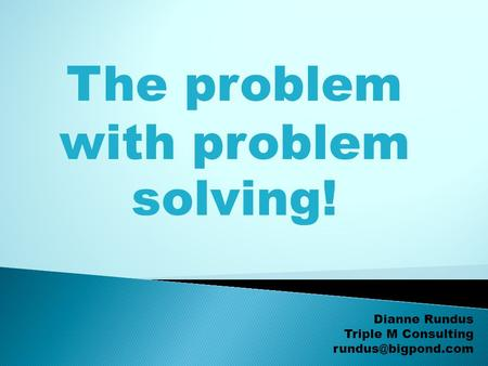 The problem with problem solving!