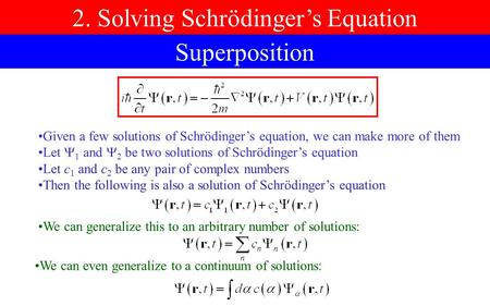 2. Solving Schrödinger's Equation Superposition Given a few solutions of Schrödinger's equation, we can make more of them Let  1 and  2 be two solutions.
