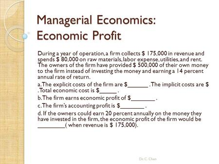 Managerial Economics: Economic Profit During a year of operation, a firm collects $ 175,000 in revenue and spends $ 80,000 on raw materials, labor expense,