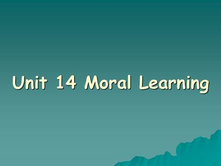 Unit 14 Moral Learning.