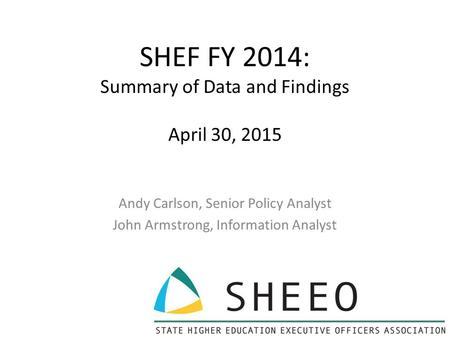 SHEF FY 2014: Summary of Data and Findings April 30, 2015 Andy Carlson, Senior Policy Analyst John Armstrong, Information Analyst.