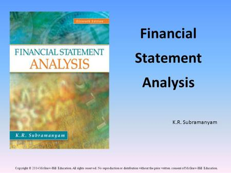 Financial Statement Analysis K.R. Subramanyam Copyright © 2014 McGraw-Hill Education. All rights reserved. No reproduction or distribution without the.