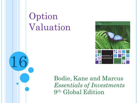 Option Valuation Bodie, Kane and Marcus Essentials of Investments 9 th Global Edition 16.
