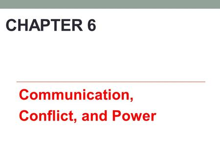 CHAPTER 6 Communication, Conflict, and Power. Communication Communication: Interactive process uses symbols and gestures to send and receive messages.