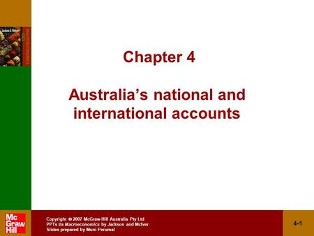 Copyright  2007 McGraw-Hill Australia Pty Ltd PPTs t/a Macroeconomics by Jackson and McIver Slides prepared by Muni Perumal 4-1 Chapter 4 Australia's.