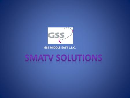 GSS MIDDLE EAST L.L.C. SMATV SOLUTIONS.