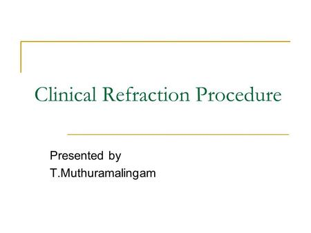 Clinical Refraction Procedure Presented by T.Muthuramalingam.