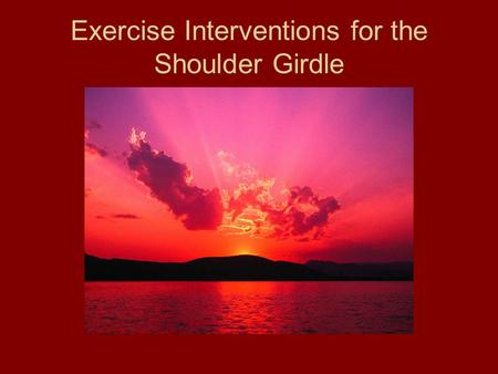 Exercise Interventions for the Shoulder Girdle. Anatomy of the Shoulder Girdle Complex.