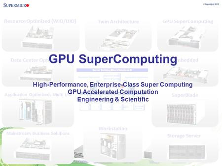 Resource Optimized (WIO/UIO) Twin Architecture GPU SuperComputing Embedded SuperBlade Storage Server Workstation Mainstream Business Solutions Application.