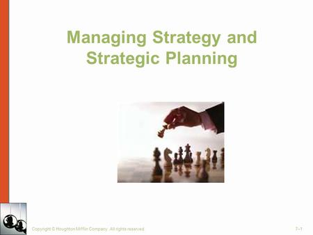 Managing Strategy and Strategic Planning Copyright © Houghton Mifflin Company. All rights reserved.7–1.