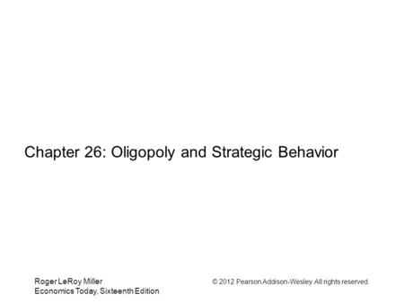 Chapter 26: Oligopoly and Strategic Behavior
