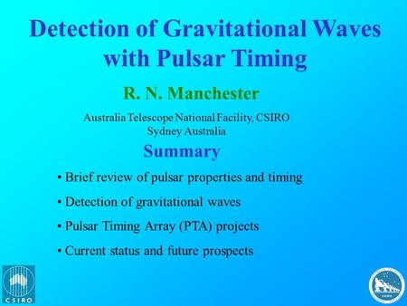 Detection of Gravitational Waves with Pulsar Timing R. N. Manchester Australia Telescope National Facility, CSIRO Sydney Australia Summary Brief review.