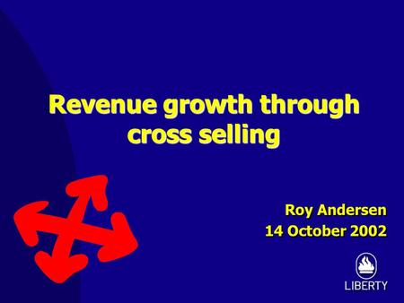 Revenue growth through cross selling Roy Andersen 14 October 2002 Roy Andersen 14 October 2002.