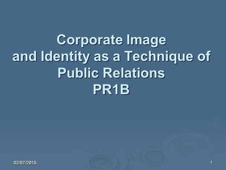 02/07/20151 Corporate Image and Identity as a Technique of Public Relations PR1B.