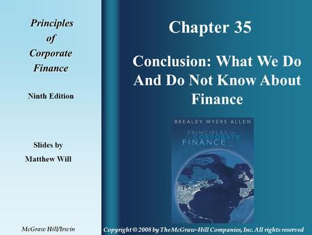 Chapter 35 Principles PrinciplesofCorporateFinance Ninth Edition Conclusion: What We Do And Do Not Know About Finance Slides by Matthew Will Copyright.