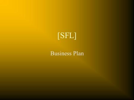 [SFL] Business Plan. Mission  Identify Investment areas  Risk v/s Return Analysis of Investments  Optimize returns on Investments  Transparency in.