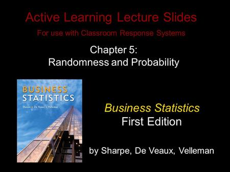 Slide 5- 1 Copyright © 2010 Pearson Education, Inc. Active Learning Lecture Slides For use with Classroom Response Systems Business Statistics First Edition.