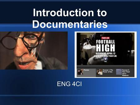 "Introduction to Documentaries ENG 4CI. What defines Documentary? A broad category of film or television show that attempts to ""document"" some aspect of."