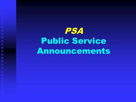 "PSA Public Service Announcements. Definition: PUBLIC SERVICE ANNOUNCEMENT ""Defined by the Federal Communications Commission as an unpaid announcement."