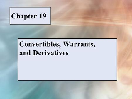 Chapter 19 Convertibles, Warrants, and Derivatives.