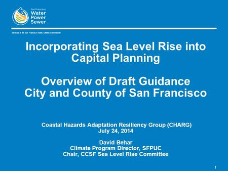 1 Incorporating Sea Level Rise into Capital Planning Overview of Draft Guidance City and County of San Francisco Coastal Hazards Adaptation Resiliency.