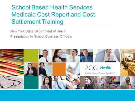 School Based Health Services Medicaid Cost Report and Cost Settlement Training New York State Department of Health Presentation to School Business Officials.