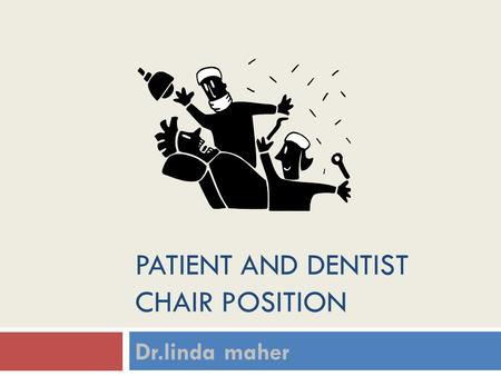 PATIENT AND DENTIST CHAIR POSITION Dr.linda maher.