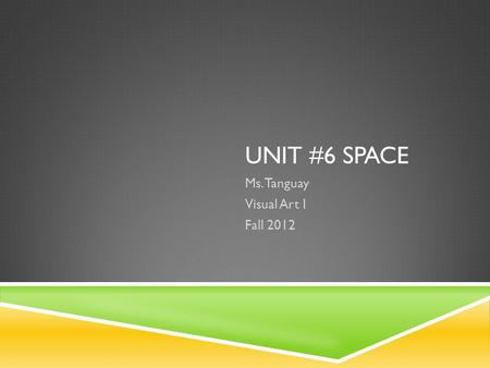 UNIT #6 SPACE Ms. Tanguay Visual Art I Fall 2012.