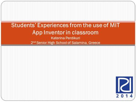 Students' Experiences from the use of MIT App Inventor in classroom Katerina Perdikuri 2 nd Senior High School of Salamina, Greece.