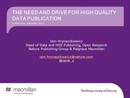 THE NEED AND DRIVE FOR HIGH QUALITY DATA PUBLICATION Iain Hrynaszkiewicz Head of Data and HSS Publishing, Open Research Nature Publishing Group & Palgrave.