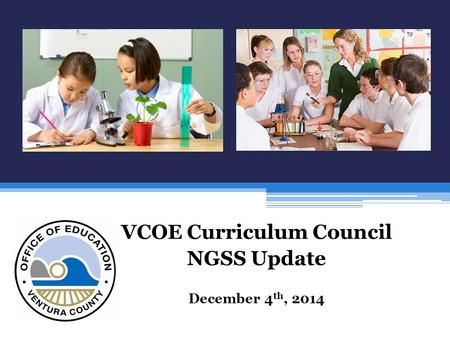 VCOE Curriculum Council NGSS Update December 4 th, 2014.