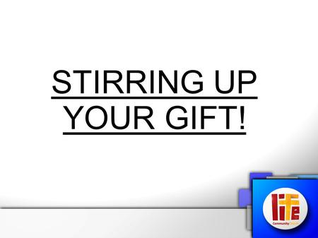"STIRRING UP YOUR GIFT!. 2 Timothy 1:6 – ""Therefore I remind you to stir up the gift of God which is in you…"" Proverbs 18:16 – ""A man's gift makes room."