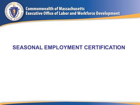 SEASONAL EMPLOYMENT CERTIFICATION. Topics to be Covered Purpose/Objective Importance of Certified Seasonal Status Seasonal Employment Categories How to.