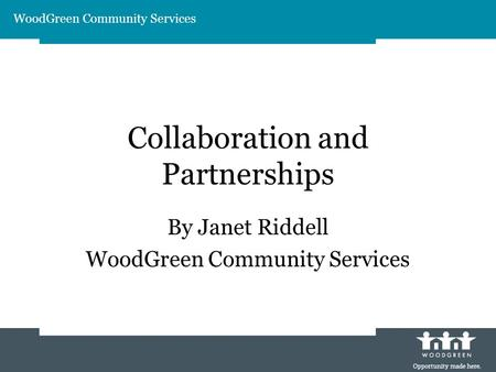 Collaboration and Partnerships By Janet Riddell WoodGreen Community Services.